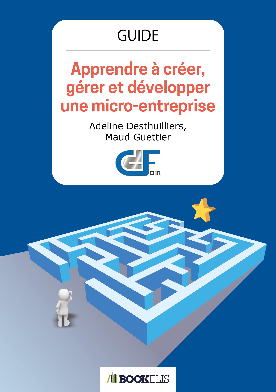 Apprendre à créer, gérer et développer une micro-entreprise